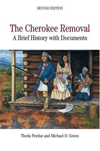 Cherokee Removal A Brief History with Documents [Bedford Series in History & Culture] [Bedford/St. Martin's,2004] [Paperback] Second (2nd) edition