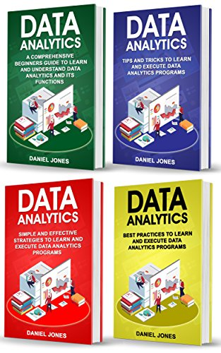 Data Analytics: 4 Books in 1- Bible of 4 Manuscripts- Beginner's Guide+ Tips and Tricks+ Effective Strategies+ Best Practices to learn Data Analytics Efficiently