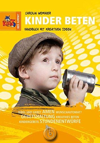 Kinder beten: Handbuch mit kreativen Ideen