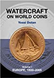Watercraft on World Coins, Volume I: Europe, 1800-2005, Yossi Dotan, 1898595496