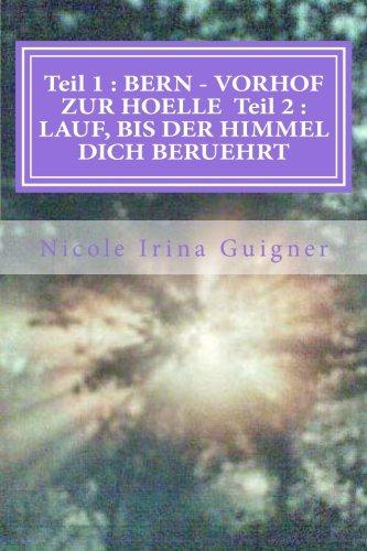 Teil 1 : BERN - VORHOF ZUR HOELLE Teil 2 : LAUF, BIS DER HIMMEL DICH BERUEHRT