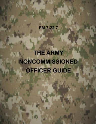 The Army NonCommissioned Officer Guide: FM 7-22.7 (Field Manuals)