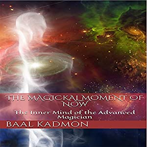 The Magickal Moment of Now Audiobook