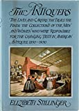 img - for The Antiquers: the Lives and Careers, the Deals, the Finds, the Collections of the Men and Women Who Were Responsible for the Changing Taste in American Antiques, 1850-1930 book / textbook / text book