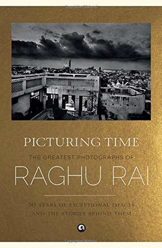 Download Picturing Time: The Greatest Photographs of Raghu Rai PDF