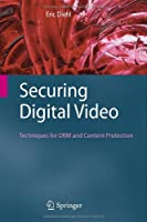 Securing Digital Video: Techniques for DRM and Content Protection Front Cover