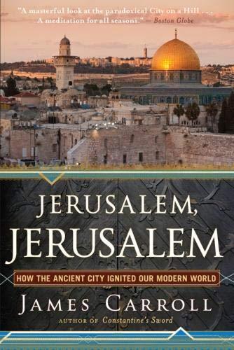 Jerusalem Jerusalem How The Ancient City Ignited Our Modern World
