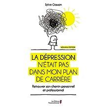 La dépression n'était pas dans mon plan de carrière: Retrouver son chemin personnel et professionnel (French Edition)