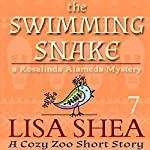 The Swimming Snake - A Rosalinda Alameda Mystery: A Cozy Zoo Short Story Book 7 | Lisa Shea