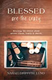 img - for Blessed Are the Crazy: Breaking the Silence about Mental Illness, Family and Church (The Young Clergy Women Project) book / textbook / text book
