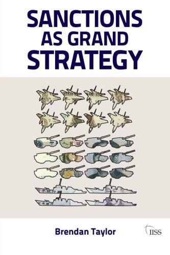 Sanctions As Grand Strategy (Adelphi series)