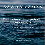 Relaxation: Sleep Inducing Guided Relaxation | Mike Norgaard