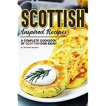Scottish Inspired Recipes: A Complete Cookbook of Scottish Dish Ideas!