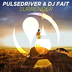 Pulsedriver & DJ Fait - Surrender (Pulsedriver Club mix)