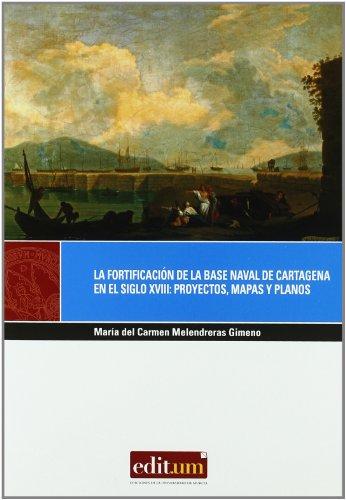 Descargar Libro La Fortificación De La Base Naval De Cartagena En El Siglo Xviii: Proyectos, Mapas Y Planos Mª Carmen Melendreras Gimeno