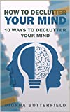 HOW TO DECLUTTER YOUR MIND: 10 WAYS TO DECLUTTER YOUR MIND