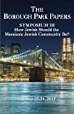 img - for The Borough Park Papers Symposium III: How Jewish Should the Messianic Jewish Community Be? book / textbook / text book