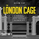 The London Cage: The Secret History of Britain's World War II Interrogation Centre Audiobook by Helen Fry Narrated by Jennifer M. Dixon