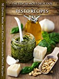 Top 50 Most Delicious Pesto Recipes: 50 Dishes Made with Pesto + Homemade Pesto Recipes (Recipe Top 50's Book 29)