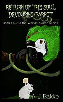 Return of the Soul Devouring Parrot (Worlds Akilter Series Book 4) by [Bakke, A. J. ]