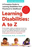 Learning Disabilities: A to Z: A Complete Guide to Learning Disabilities from Preschool to Adulthood by Corinne Smith Ph.D. (2010-09-07)