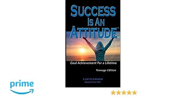 Success Is An Attitude; Goal Achievement for a Lifetime