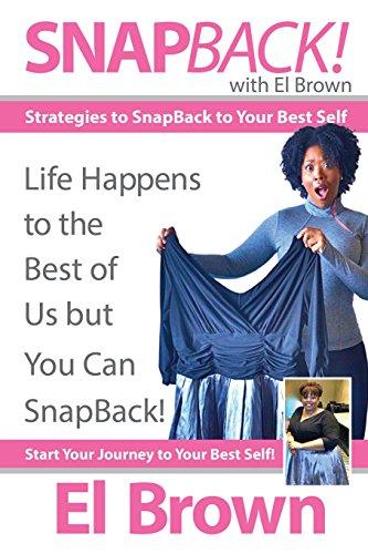 SnapBack! with El Brown: Strategies to SnapBack to Your Best Self (Snapback Besten)