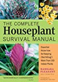 The Complete Houseplant Survival Manual: Essential Know-how for Keeping Not Killing More Than 160 Indoor Plants