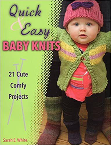 Download online Quick & Easy Baby Knits: 21 Cute, Comfy Projects PDF, azw (Kindle), ePub, doc, mobi