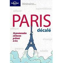 Paris décalé: 36 promenades sérieuses prêtant à rire