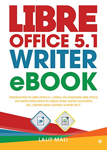 Document Control (Libre office 5.1 Writer eBook:Introduction to libre office 5.1, install or configure libre office, use writer application to create letter, matter, document, fax, adding menu control & more on it)
