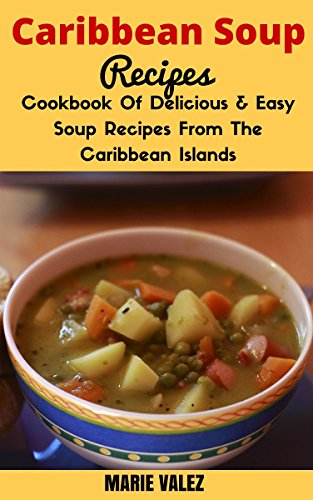 Search : Caribbean Soup Recipes: Cookbook Of Delicious and Easy Recipes From The Caribbean Islands (Cooking Caribbean Style)