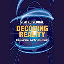 Decoding Reality: The Universe as Quantum Information Audiobook by Vlatko Vedral Narrated by Jay Russell