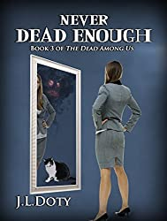 Never Dead Enough, Book 3 of The Dead Among Us