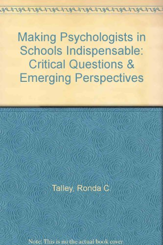 Making Psychologists in Schools Indispensable: Critical Questions & Emerging Perspectives