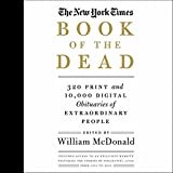 The New York Times Book of the Dead: 320 Print and 10,000 Digital Obituaries of Extraordinary People