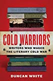 Image of Cold Warriors: Writers Who Waged the Literary Cold War