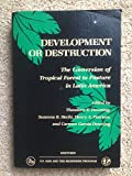 img - for Development Or Destruction: The Conversion Of Tropical Forest To Pasture In Latin America (WESTVIEW SPECIAL STUDIES IN SOCIAL, POLITICAL, AND ECONOMIC DEVELOPMENT) book / textbook / text book
