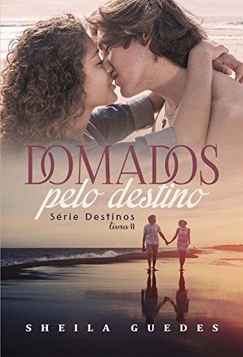 Domados pelo Destino (Destinos Livro 2)
