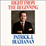 Right from the Beginning  | Patrick J. Buchanan