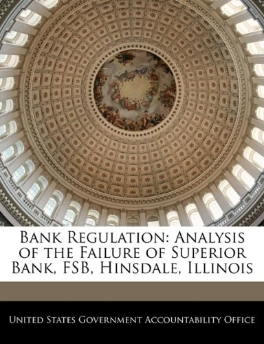Bank Regulation  Analysis Of The Failure Of Superior Bank  Fsb  Hinsdale  Illinois
