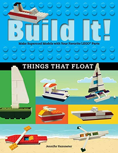 Build It! Things That Float: Make Supercool Models with Your Favorite LEGO® Parts (Brick Books) (Model Boat Parts)