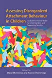 img - for Assessing Disorganized Attachment Behaviour in Children: An Evidence-Based Model for Understanding and Supporting Families book / textbook / text book