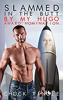 Slammed In The Butt By My Hugo Award Nomination by [Tingle, Chuck]