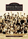 Myrtle Beach and the Grand Strand, Susan H. McMillan, 0738517054