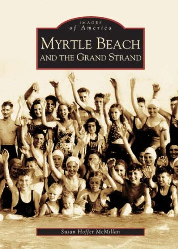 Myrtle Beach and the Grand Strand (SC) (Images of America) (Travel Beach Myrtle Guide)