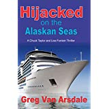 Hijacked on the Alaskan Seas: A Chuck Taylor and Lisa Fontaine Thriller (Chuck and Lisa series Book 1)