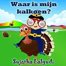 Children's books in Dutch: Waar is mijn kalkoen?  Een prentenboek voor kinderen over dankbaarheids dag. Vanaf ca. 3 jaar: Dutch picture book for kids. ... for kids : Prentenboek 12) (Dutch Edition)