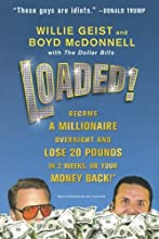 Loaded!: Become a Millionaire Overnight and Lose 20 Pounds in 2 Weeks, or Your Money Back