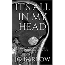 IT'S ALL IN MY HEAD: How to Survive a Brain Tumour and Find Peace of Mind